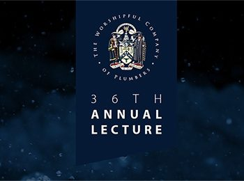 The Worshipful Company of Plumbers' Annual Lecture